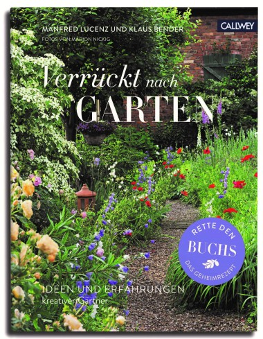 Lucenz und Bender, Verrückt nach Garten, mit Fotos von Marion Nickig